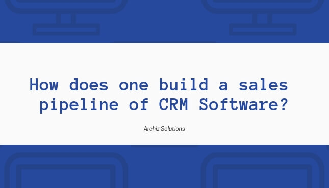 How does one build a sales pipeline of CRM Software