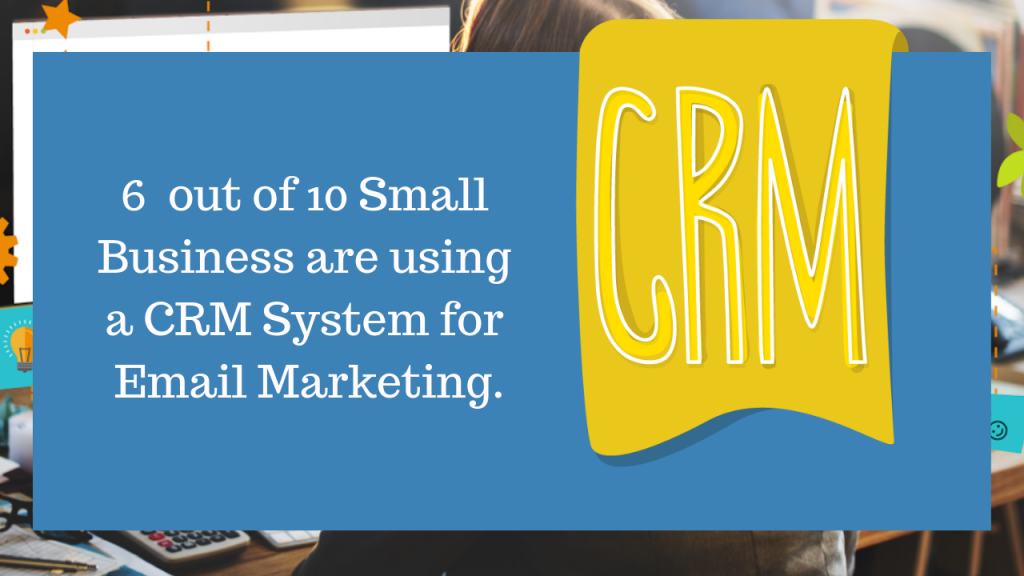 6 out of 10 Small Business are using a CRM System for Email Marketing.