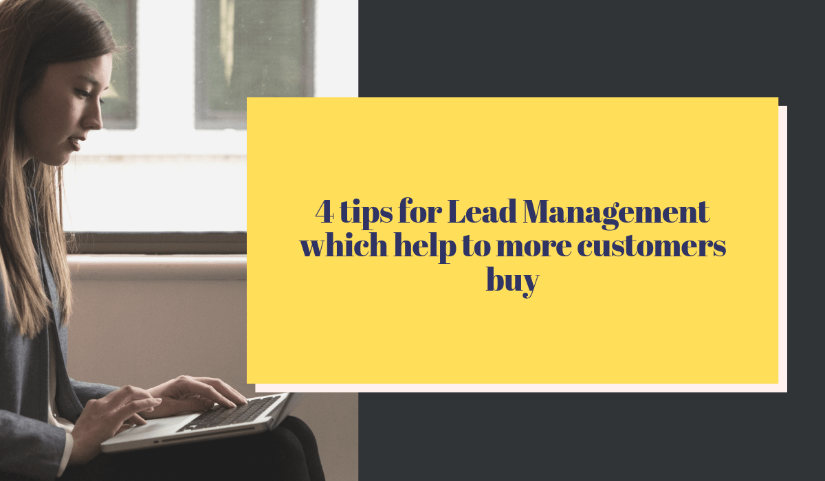 4 tips for lead management which help to more customers buy